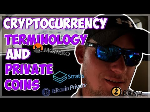 CRYPTOCURRENCY TERMINOLOGY and Private Coins.