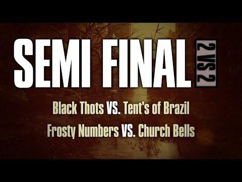 2v2 Tournament Semi Final - Black Thots vs Tents of Brazil & Frosty Numbers vs Church Bells