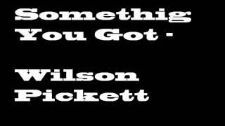 Something You Got - Wilson Pickett