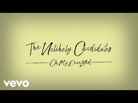 The Unlikely Candidates - Oh My Dear Lord
