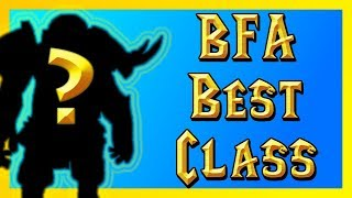 Best Class in BFA? - World of Warcraft: Battle For Azeroth