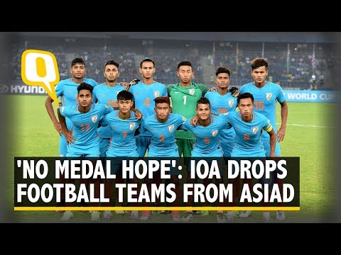 IOA Drops Indian Football Team From Asian Games Contingent | The Quint