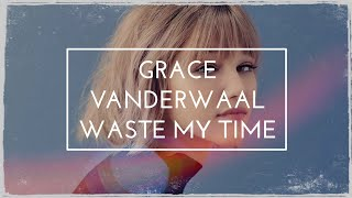 Grace VanderWaal - Waste My Time Lyric Video