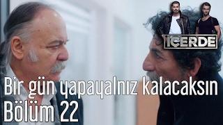İçerde 22. Bölüm - Bir Gün Yapayalnız Kalacaksın
