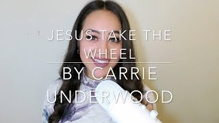 Jesus Take the Wheel by Carrie Underwood (Cover)