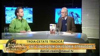 Troia, cetate tracică - cu prof. dr. Mihai Popescu - Adevăruri tulburătoare 16.11.2012