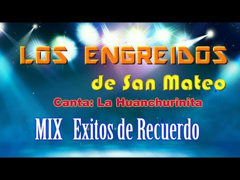 Los engreídos de San Mateo - Mix Éxitos de recuerdo