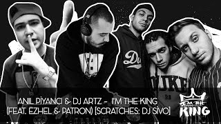 Anıl Piyancı & DJ Artz - I m the King (Feat. Ezhel & Patron) [ DJ Sivo Scratches]