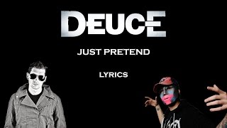 Deuce - Just pretend ft. Gadjet, Arina Chloe Lyrics