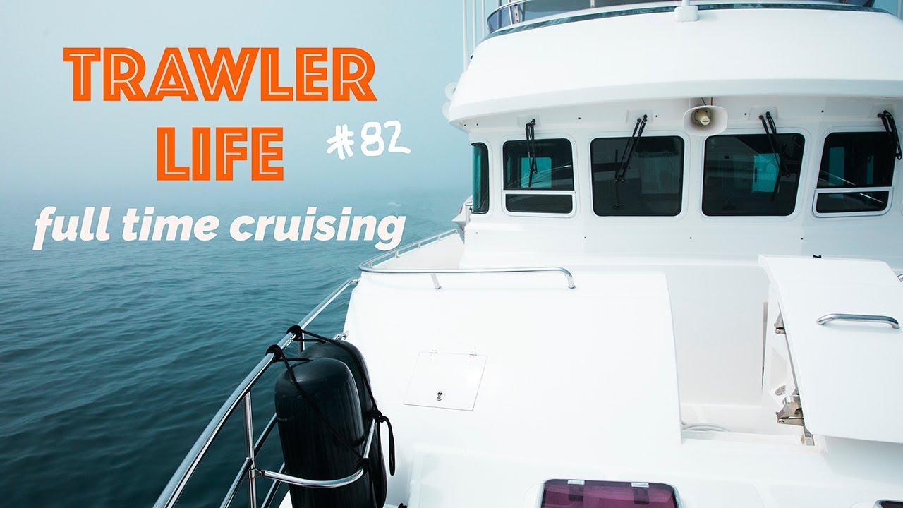 TRAWLER LIFE Full time cruising on a boat #82