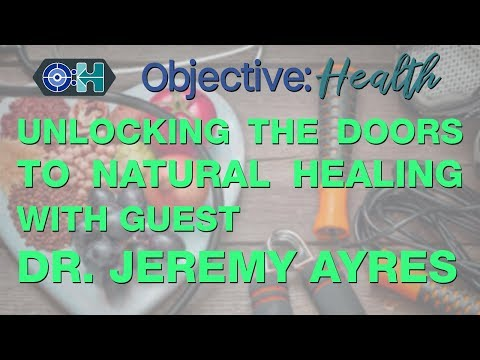 Unlocking The Doors To Natural Healing With Guest Dr. Jeremy Ayres