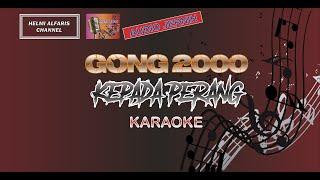GONG 2000 l KEPADA PERANG l KARAOKE NO VOCAL