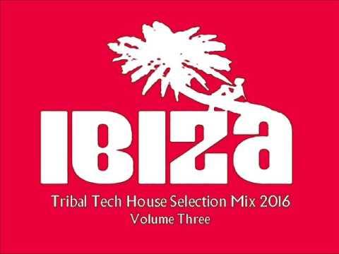 IBIZA TRIBAL TECH HOUSE SUMMER 2016 VOLUME THREE