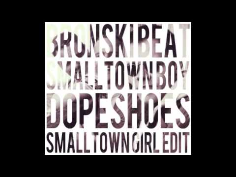 Bronski Beat: Smalltown Boy (Dopeshoes Smalltown Girl Edit) *Download link
