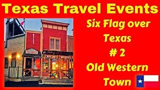 TEXAS TRAVEL EVENTS # Six Flags over Texas # 2 Old Western Town
