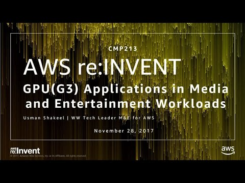 AWS re:Invent 2017: GPU (G3) Applications in Media and Entertainment Workloads (CMP213)