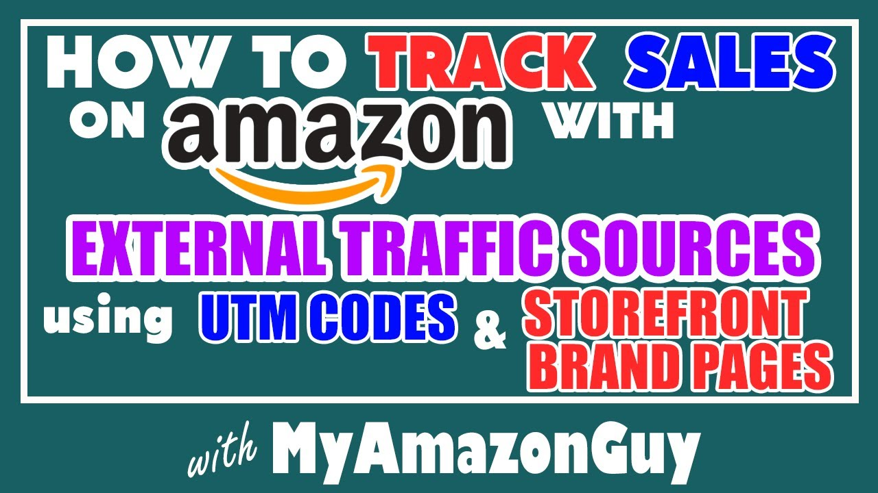 How to Track Sales on Amazon w/ External Traffic Sources Using UTM Codes and Storefront Brand Pages