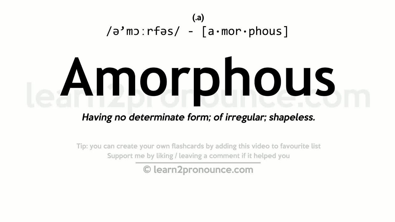 Amorphous Pronunciation And Definition