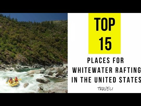 TOP 15. Best Places For Whitewater Rafting In The United States