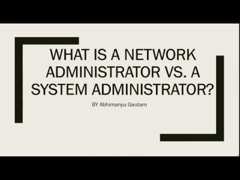 What is a Network Administrator vs a System Administrator ?
