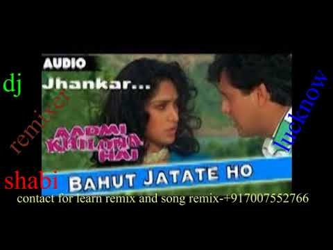bahut jatate ho chah [dj remix song][aadmi...