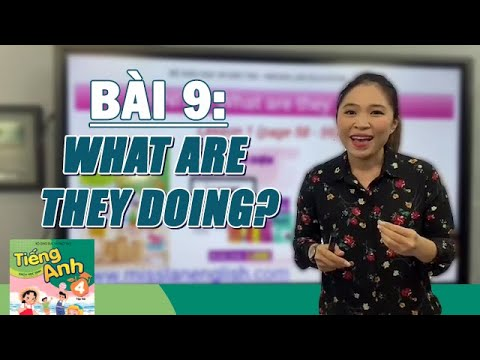 BÀI 9: WHAT ARE THEY DOING?   Tiếng Anh lớp 4   Talk to Miss Lan