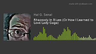 Rhapsody In Blues (Or How I Learned to Love Lady Gaga)