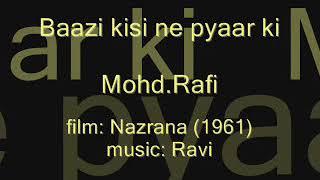NAZRANA (1961)  Baazi kisi ne pyaar ki      Mohd.Rafi