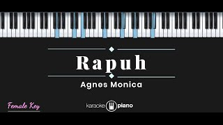 Rapuh - Agnes Monica (KARAOKE PIANO - FEMALE KEY)