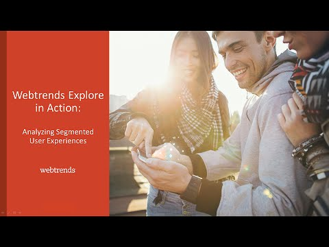 Webtrends Explore™ in Action: Analyzing Segmented User Experiences