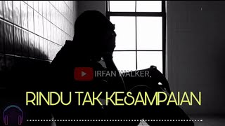 RINDU TAK KESAMPAIAN ( COVER IRFAN WALKER )