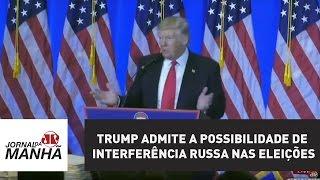 Trump admite a possibilidade de interferência russa nas eleições | Jornal da Manhã