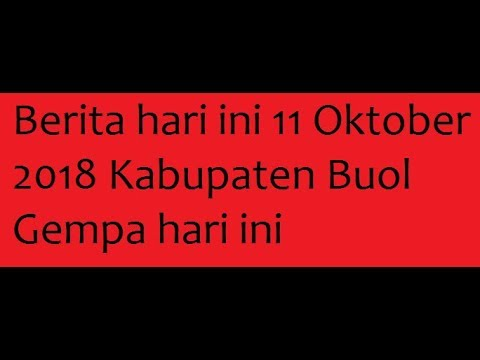 Berita hari ini 11 Oktober 2018 Kabupaten Buol Gempa hari ini