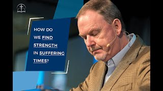How Do We Find Strength in Suffering Times?