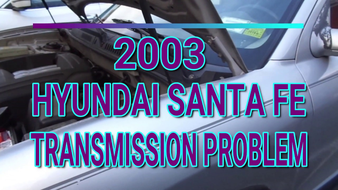 2003 Hyundai Santa Fe Transmission Problem Bar S Leaks Fluid