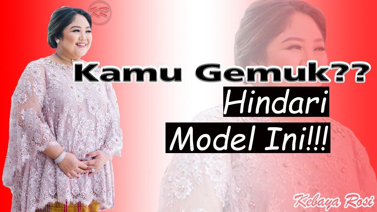 Model Kebaya Orang Gemuk 9 Terbaru [Jangan Pilih Model Kebaya Ini!!!]
