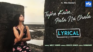 Tujhe Kaise, Pata Na Chala - Lyrical | Meet Bros Ft. Asees Kaur | Rits Badiani | Manjul