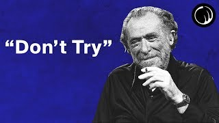 Don't Try - The Philosophy of Charles Bukowski