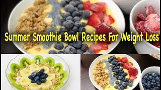 Summer Smoothie Bowl Recipes For Weight Loss  | HEALTHY + DELICIOUS | Healthy Breakfast