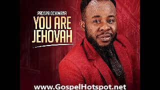 Prospa Ochimana  - You Are Jehovah [Gospel Songs]