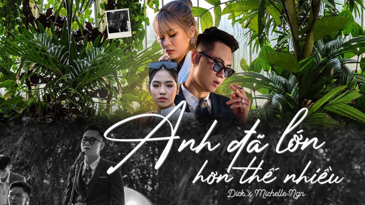 ANH ĐÃ LỚN HƠN THẾ NHIỀU  - Dick ft. Michelle Ngn  ( Official Music Video )