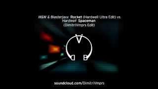 Hardwell vs W&W & Blasterjaxx - Rocket (ULTRA Edit) vs Spaceman (DimitriVmprs Edit)