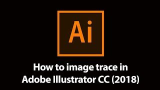 How to image trace in Adobe Illustrator CC (2018) tutorial