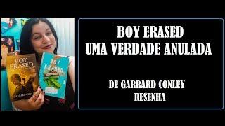 BOY ERASED - UMA VERDADE ANULADA I 📘 RESENHA I GARRARD CONLEY I EDITORA INTRÍNSECA
