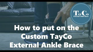 How to put on the Custom TayCo External Ankle Brace
