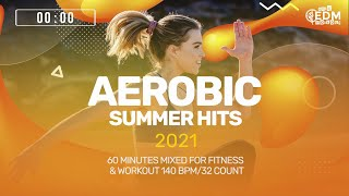 Aerobic Summer Hits 2021 (140 bpm/32 Count) 60 Minutes Mixed for Fitness & Workout