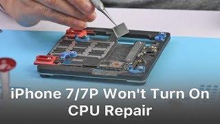 Fix iPhone 7/7 Plus Won't Turn On - CPU Repair