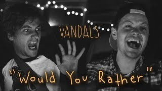 VANDALS Ep. 2 - Would You Rather (Uncensored)
