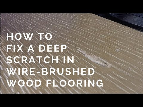 How to fix a deep scratch in wire-brushed wood flooring