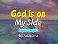 God is on My Side - The Universe is always on my side.- Super-Charged Affirmations